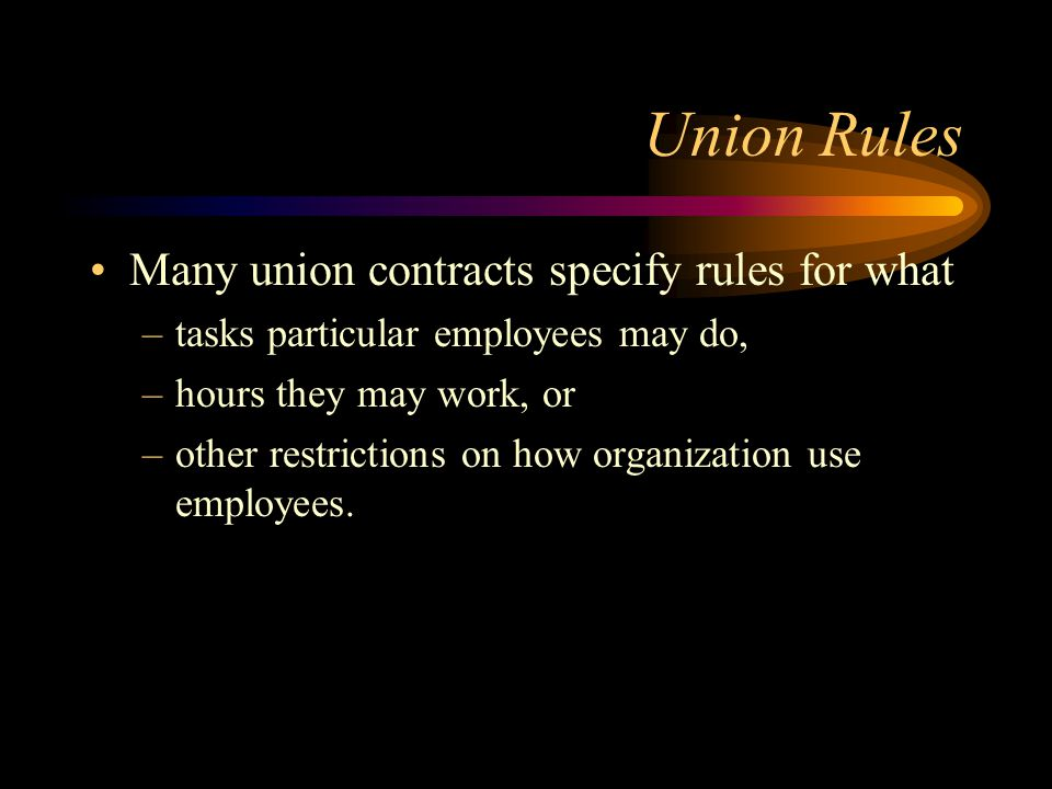 Union Rules Many union contracts specify rules for what