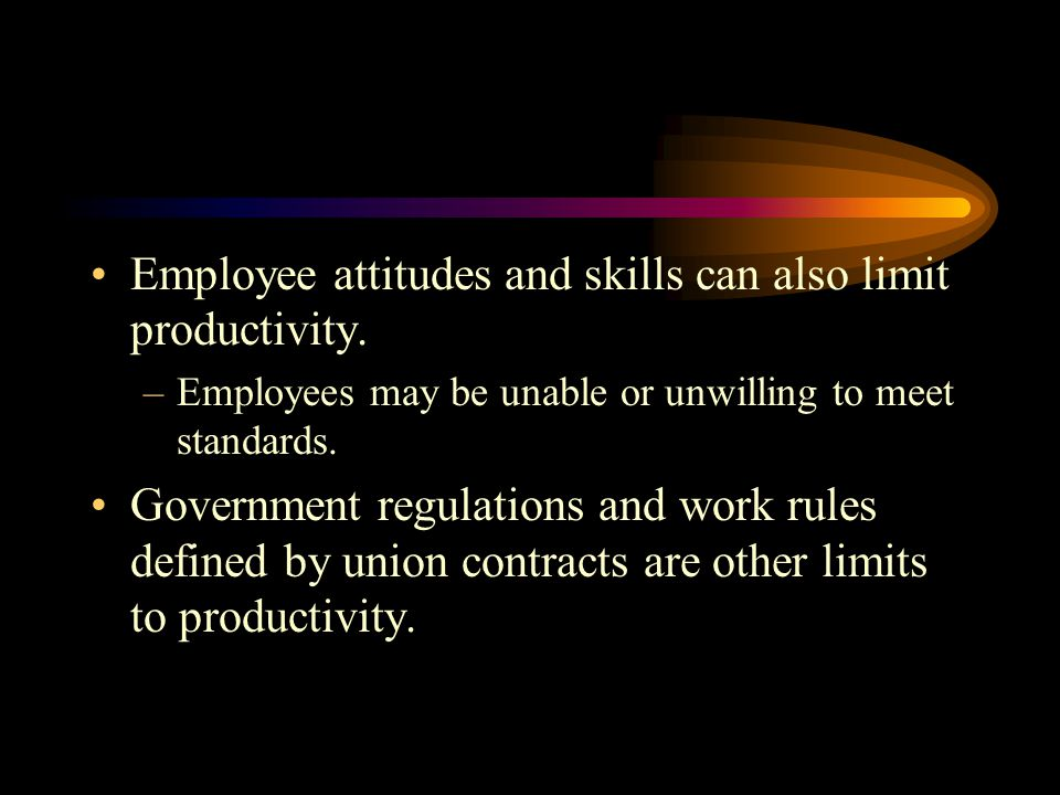 Employee attitudes and skills can also limit productivity.