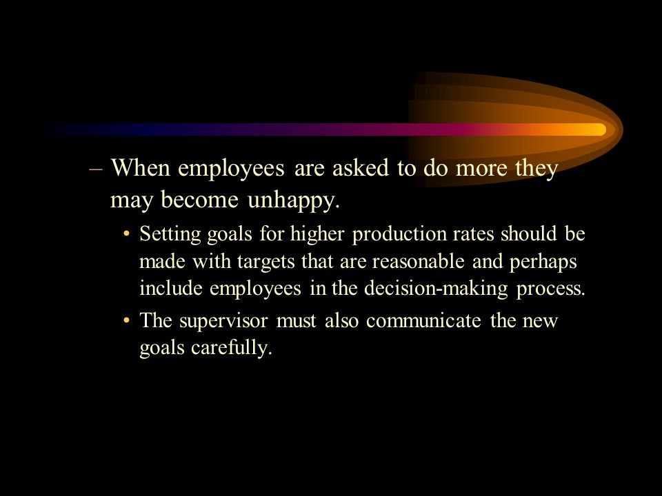 When employees are asked to do more they may become unhappy.