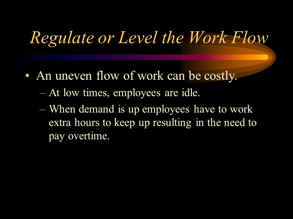 Regulate or Level the Work Flow