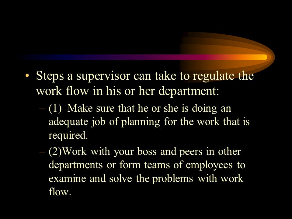 Steps a supervisor can take to regulate the work flow in his or her department: