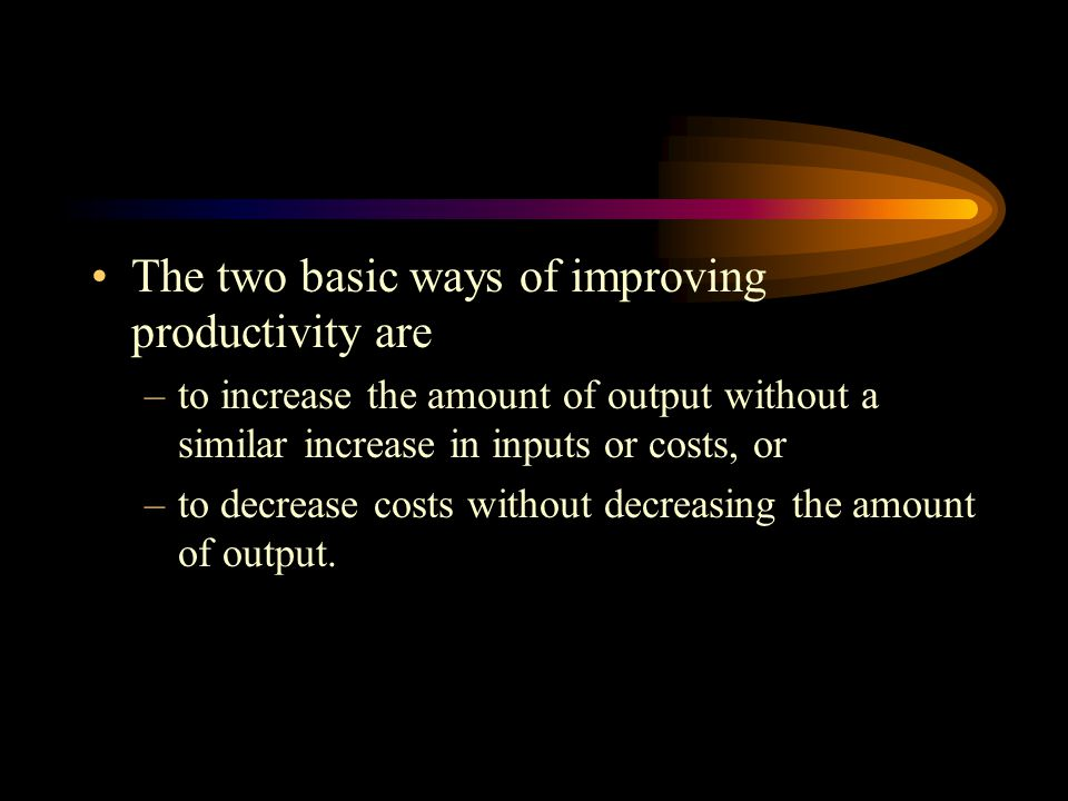 The two basic ways of improving productivity are