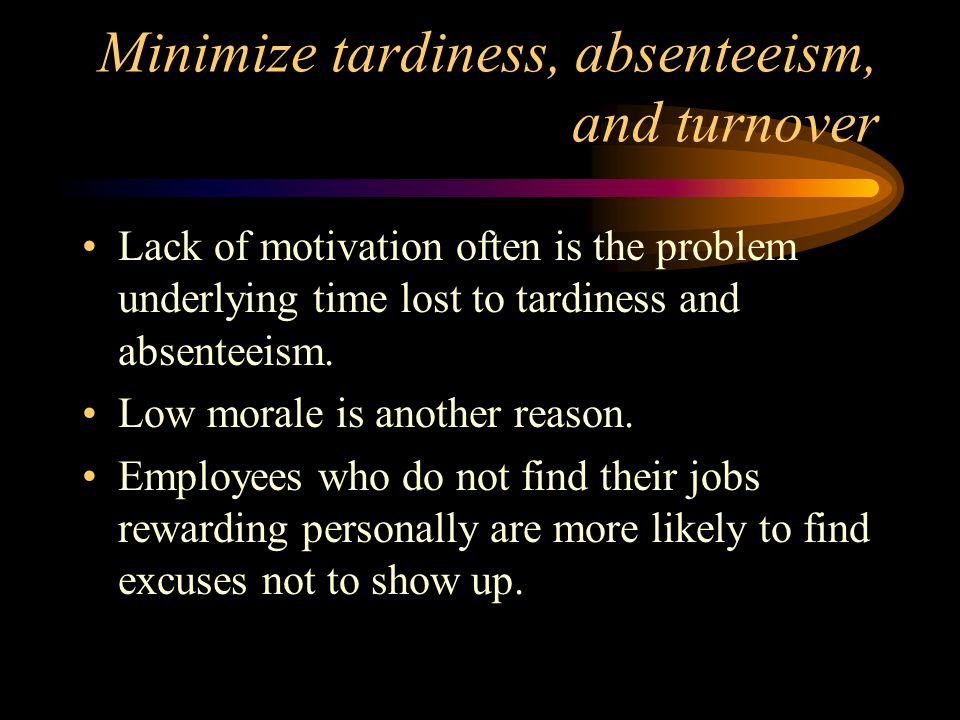 Minimize tardiness, absenteeism, and turnover