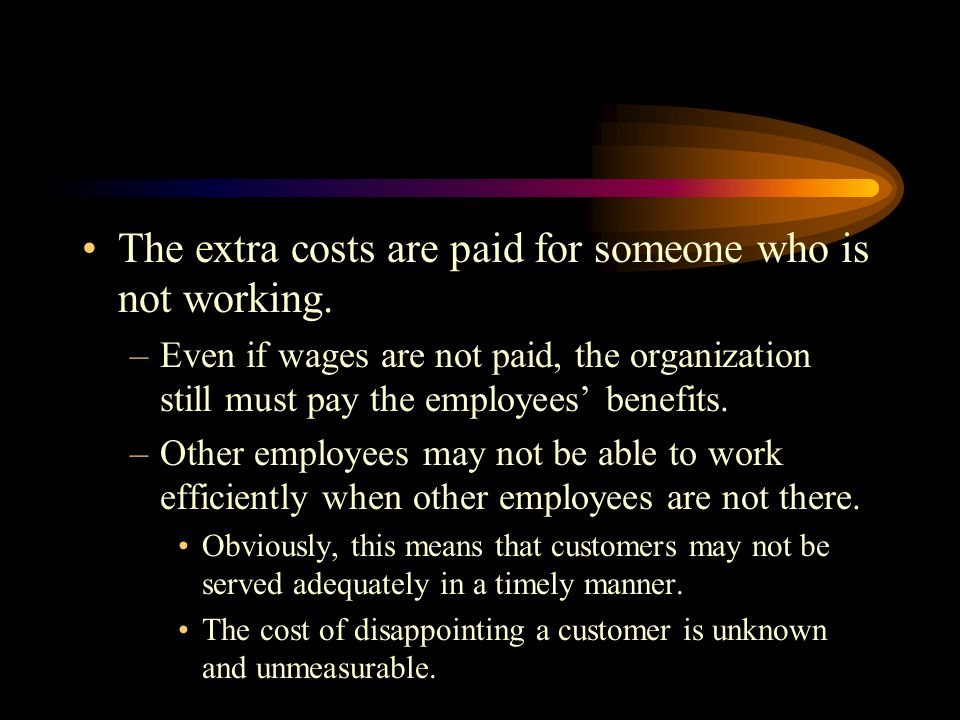 The extra costs are paid for someone who is not working.