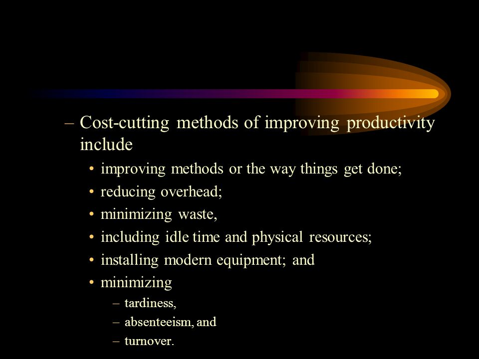 Cost-cutting methods of improving productivity include