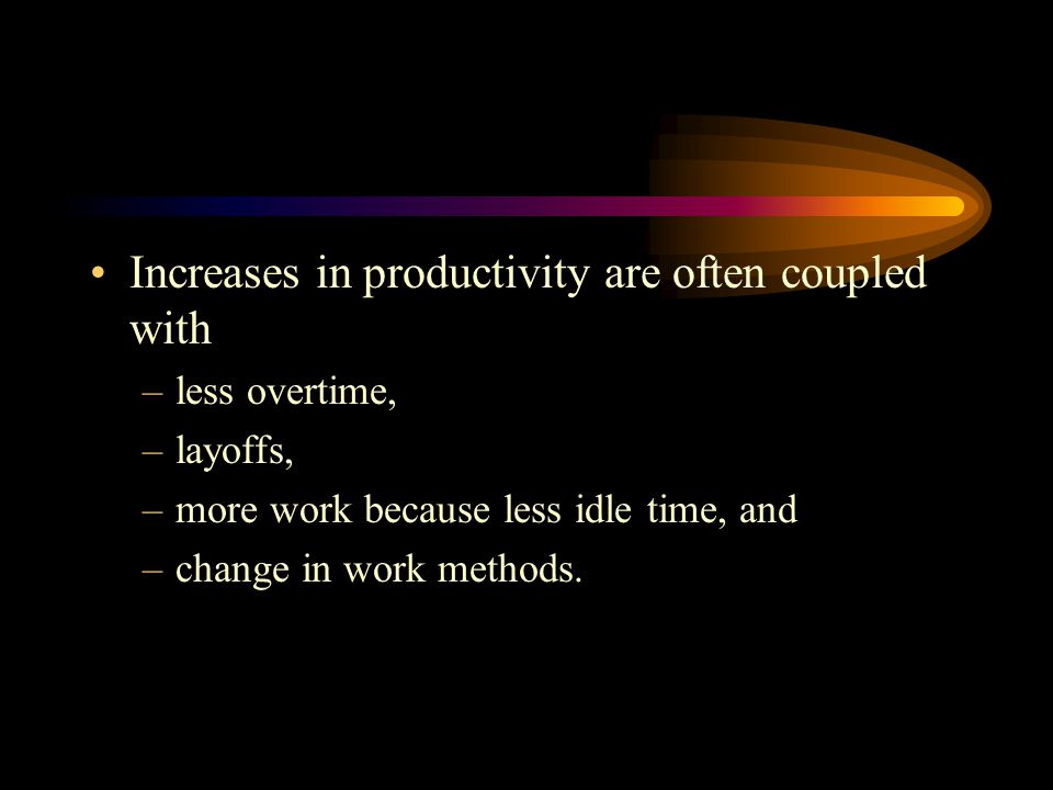 Increases in productivity are often coupled with
