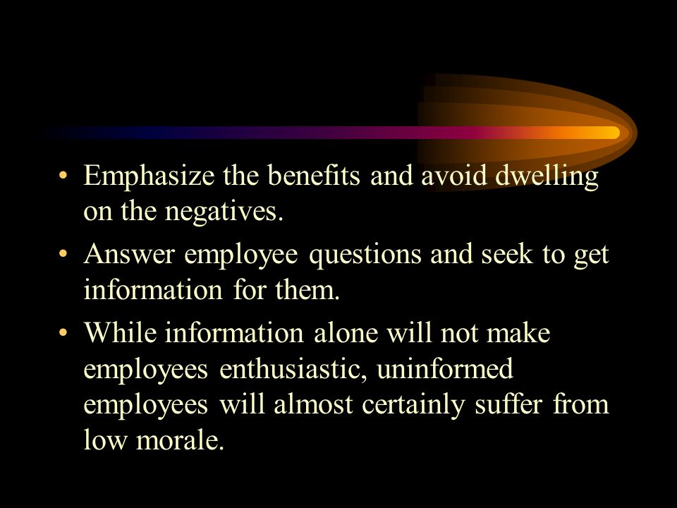 Emphasize the benefits and avoid dwelling on the negatives.
