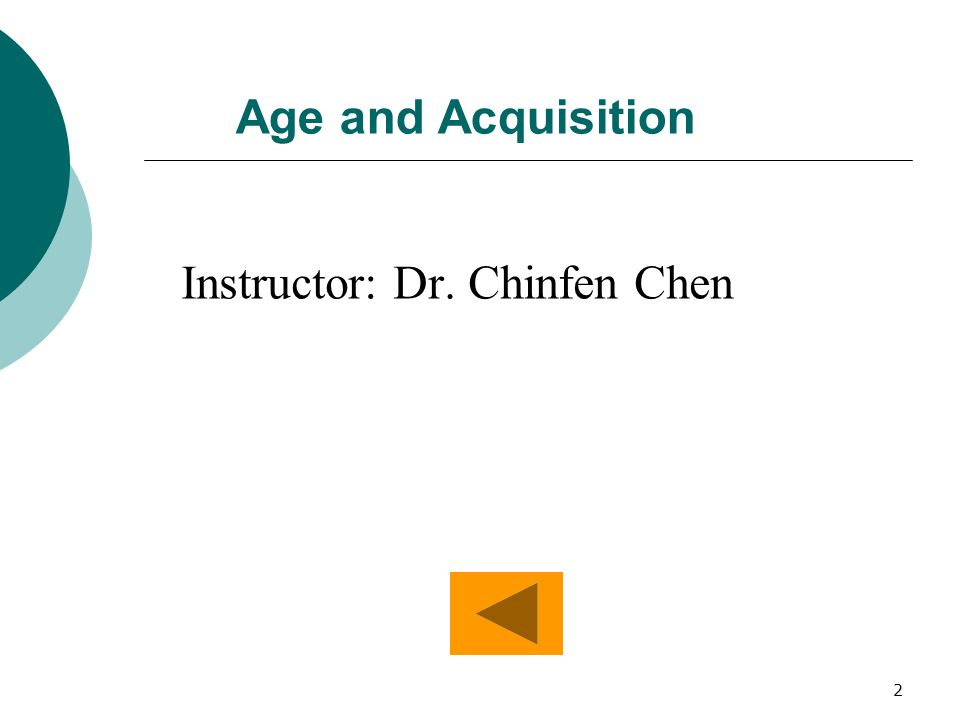 Age and Acquisition Instructor: Dr. Chinfen Chen