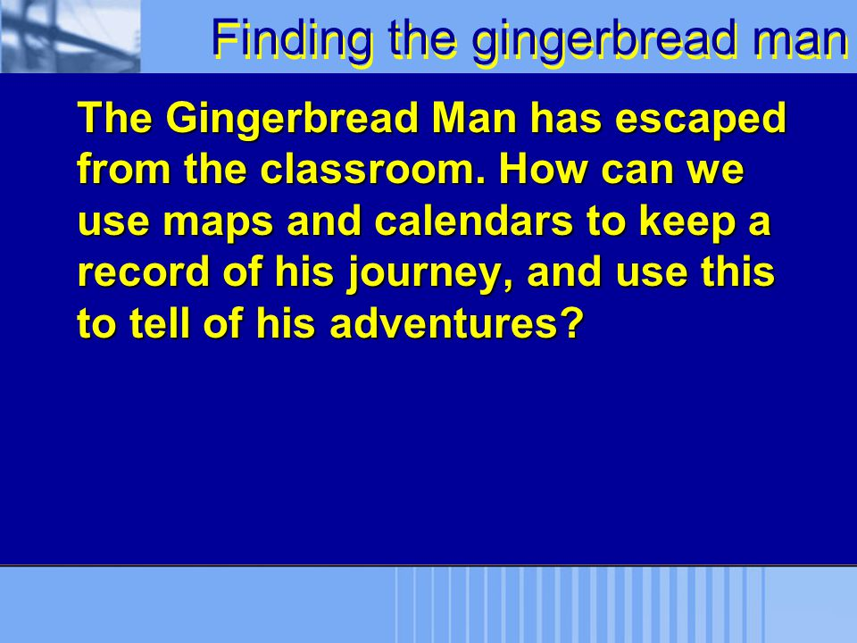 Finding the gingerbread man