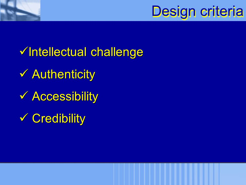 Design criteria Intellectual challenge Authenticity Accessibility