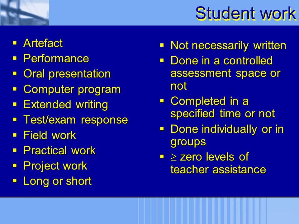 Student work Artefact Not necessarily written Performance