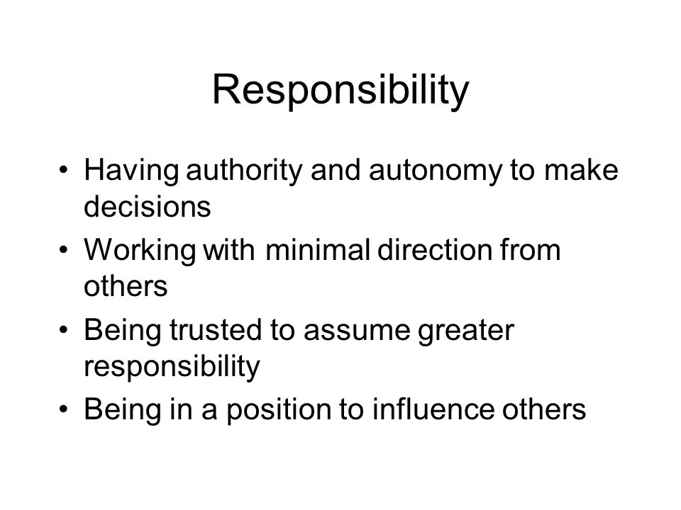 Responsibility Having authority and autonomy to make decisions