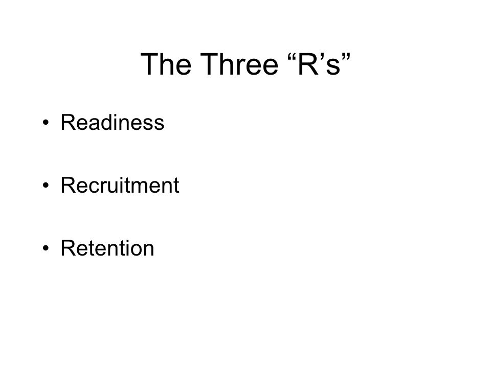 The Three R's Readiness Recruitment Retention
