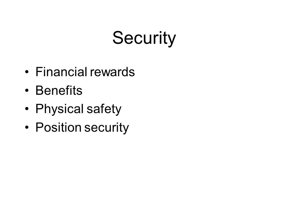 Security Financial rewards Benefits Physical safety Position security