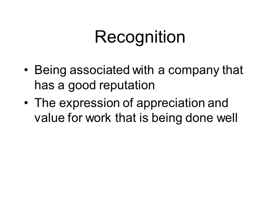 Recognition Being associated with a company that has a good reputation