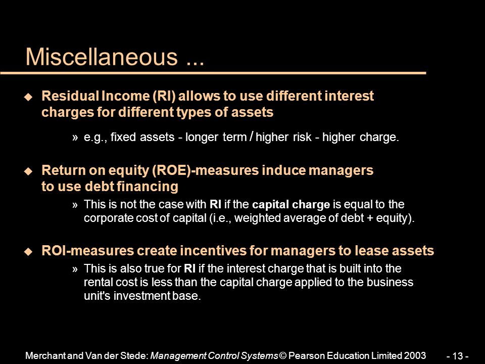 Miscellaneous ... Residual Income (RI) allows to use different interest charges for different types of assets.