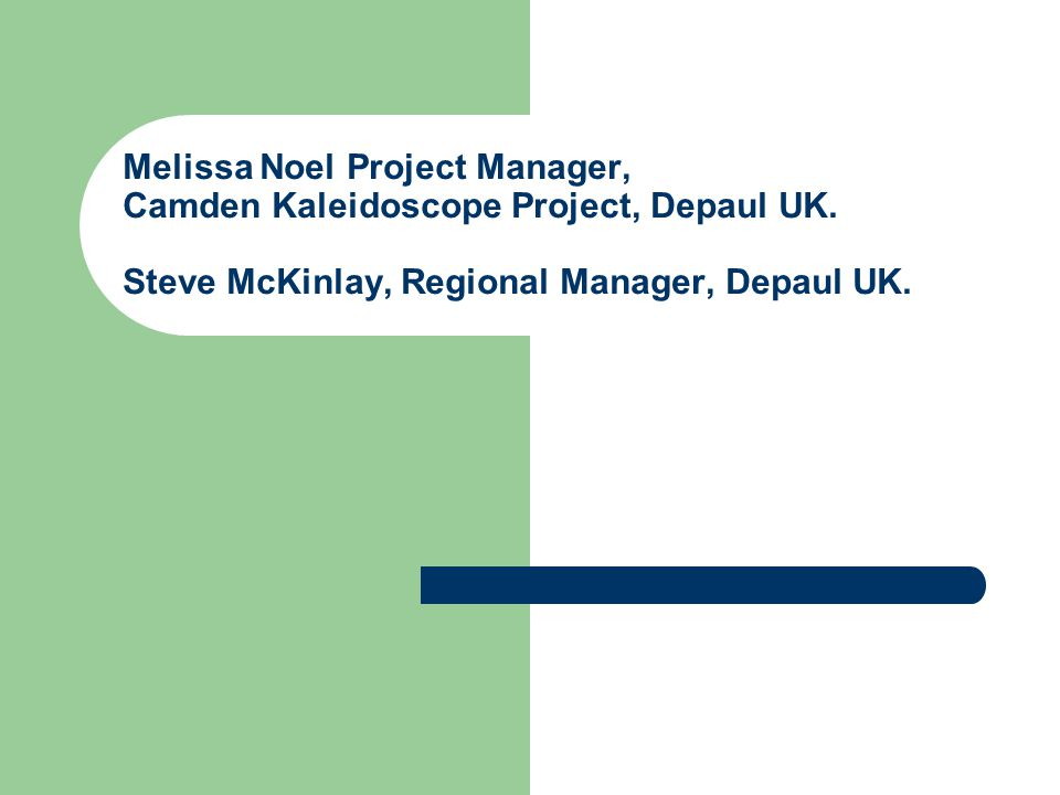 Melissa Noel Project Manager, Camden Kaleidoscope Project, Depaul UK