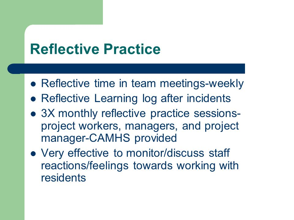 Reflective Practice Reflective time in team meetings-weekly