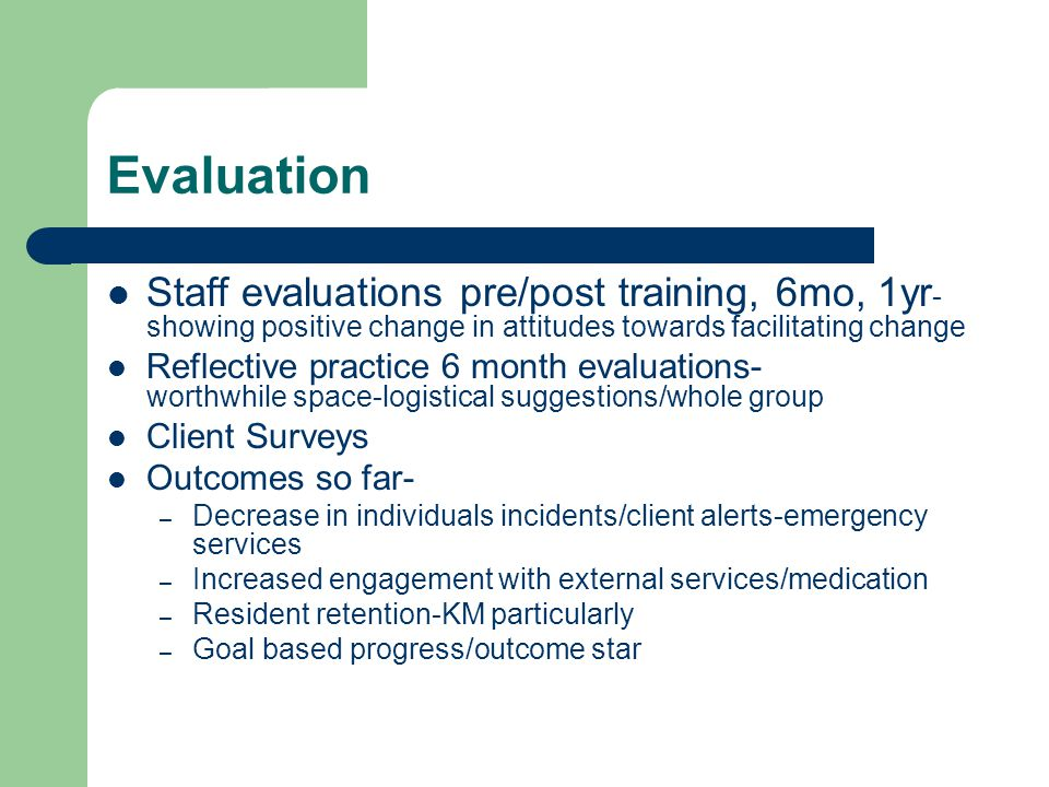 Evaluation Staff evaluations pre/post training, 6mo, 1yr-showing positive change in attitudes towards facilitating change.
