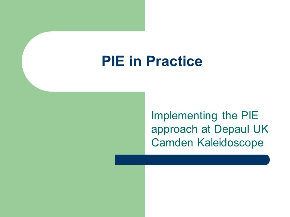 Implementing the PIE approach at Depaul UK Camden Kaleidoscope