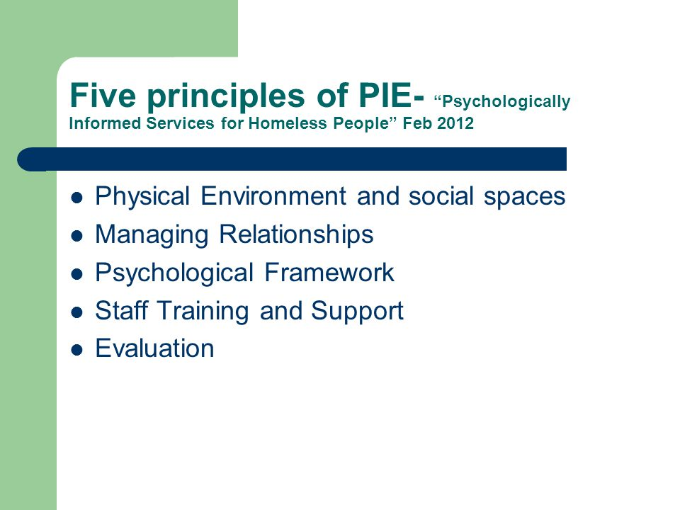 Five principles of PIE- Psychologically Informed Services for Homeless People Feb 2012