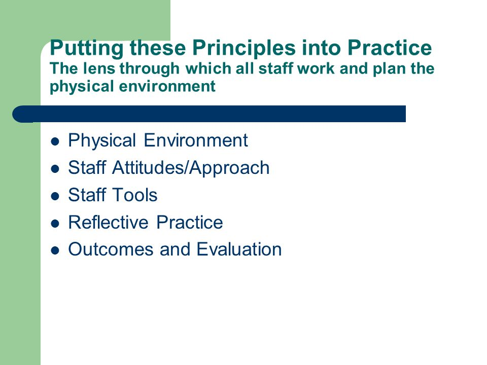 Putting these Principles into Practice The lens through which all staff work and plan the physical environment