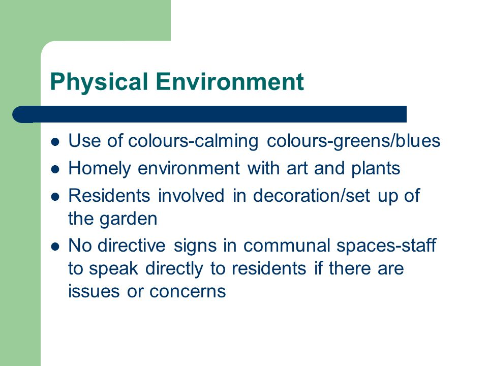 Physical Environment Use of colours-calming colours-greens/blues