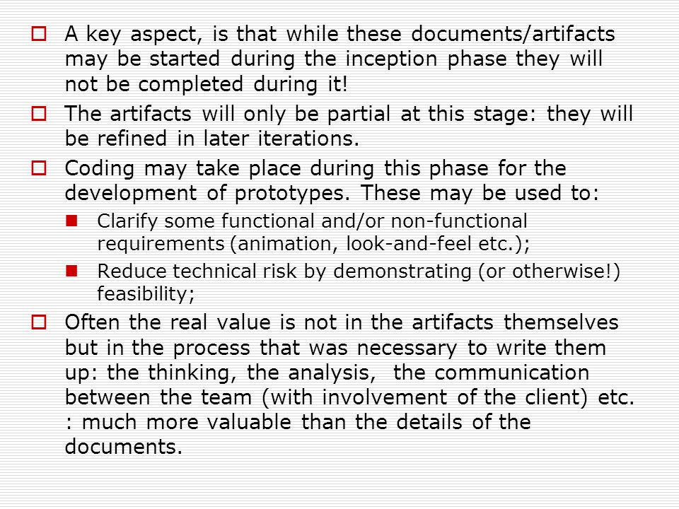 A key aspect, is that while these documents/artifacts may be started during the inception phase they will not be completed during it!