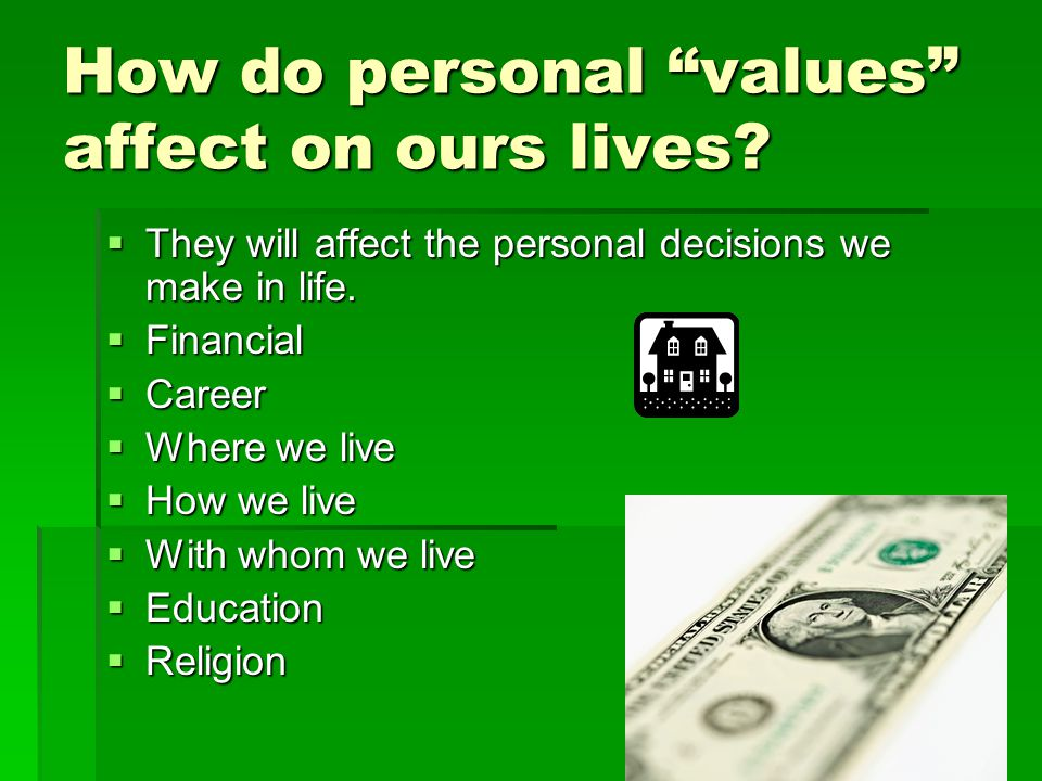 How do personal values affect on ours lives