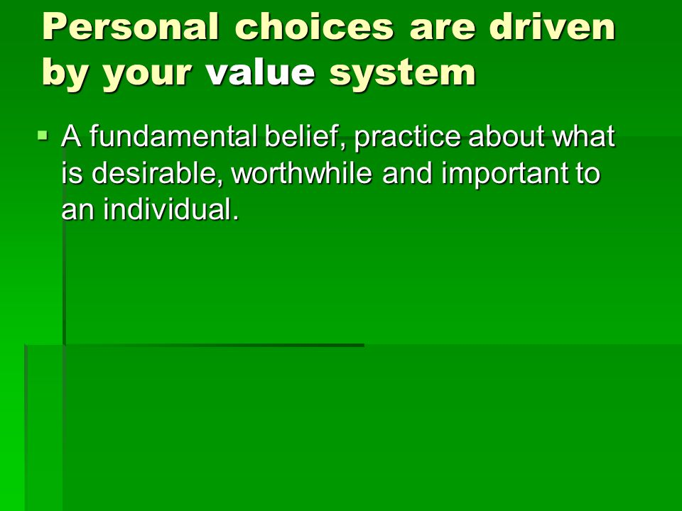 Personal choices are driven by your value system