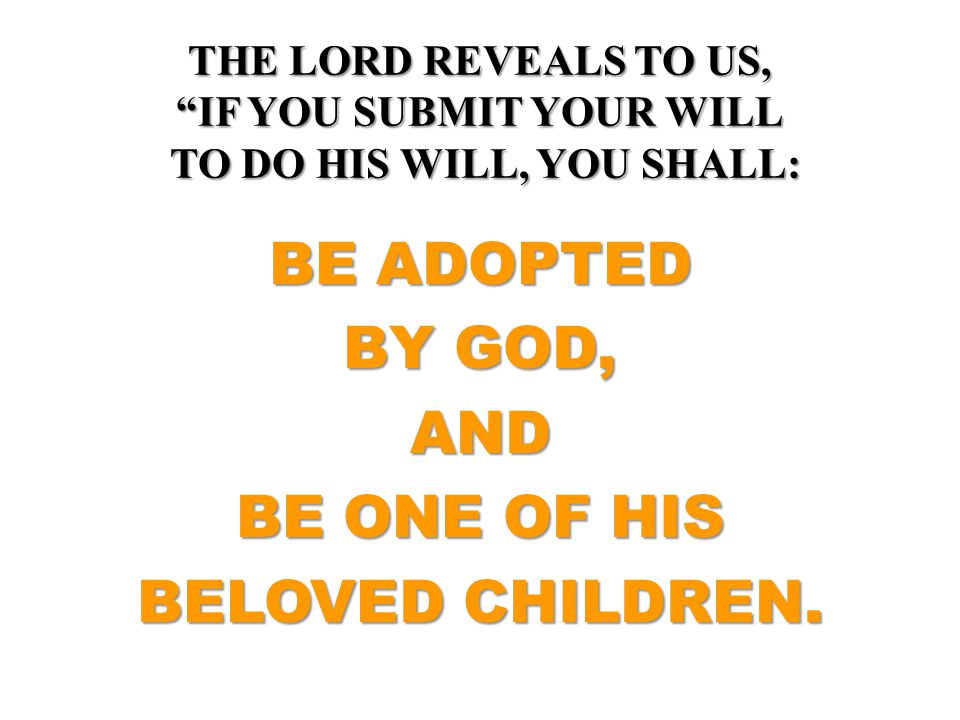 BE ADOPTED BY GOD, AND BE ONE OF HIS BELOVED CHILDREN.