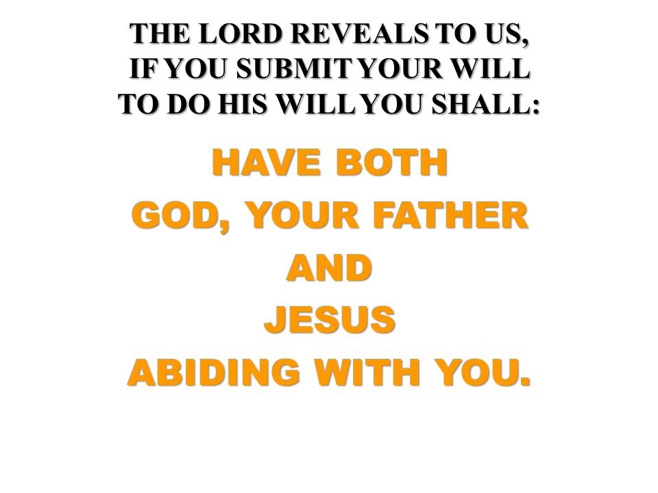 HAVE BOTH GOD, YOUR FATHER AND JESUS ABIDING WITH YOU.