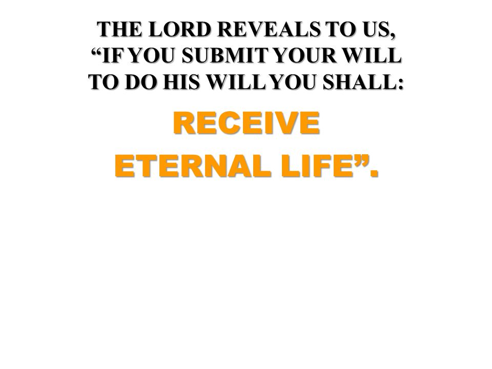 THE LORD REVEALS TO US, IF YOU SUBMIT YOUR WILL TO DO HIS WILL YOU SHALL: