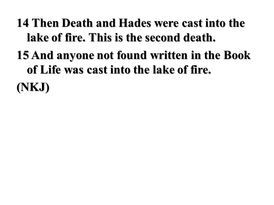 14 Then Death and Hades were cast into the lake of fire