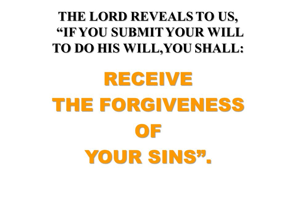 RECEIVE THE FORGIVENESS OF YOUR SINS .
