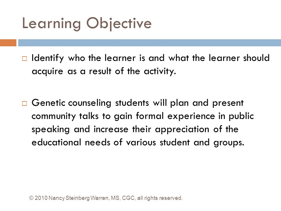 Learning Objective Identify who the learner is and what the learner should acquire as a result of the activity.
