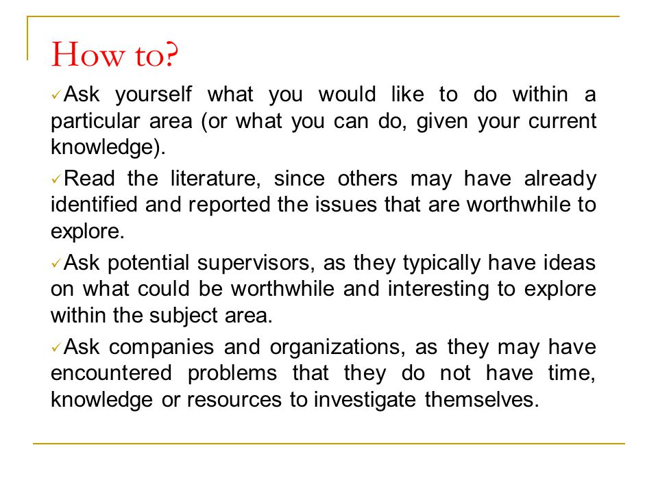 How to Ask yourself what you would like to do within a particular area (or what you can do, given your current knowledge).