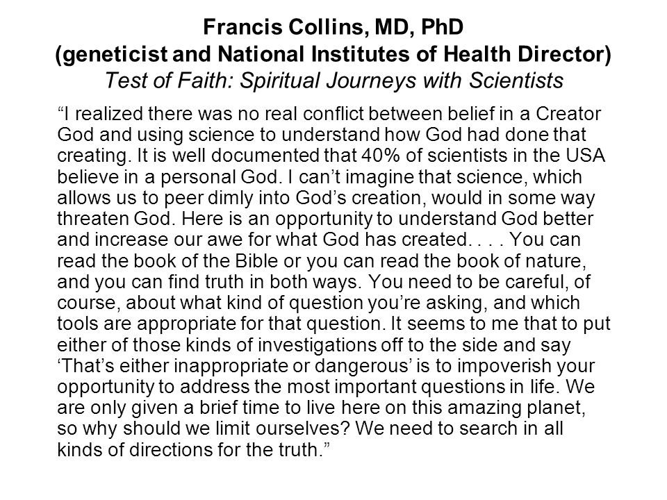 Francis Collins, MD, PhD (geneticist and National Institutes of Health Director) Test of Faith: Spiritual Journeys with Scientists