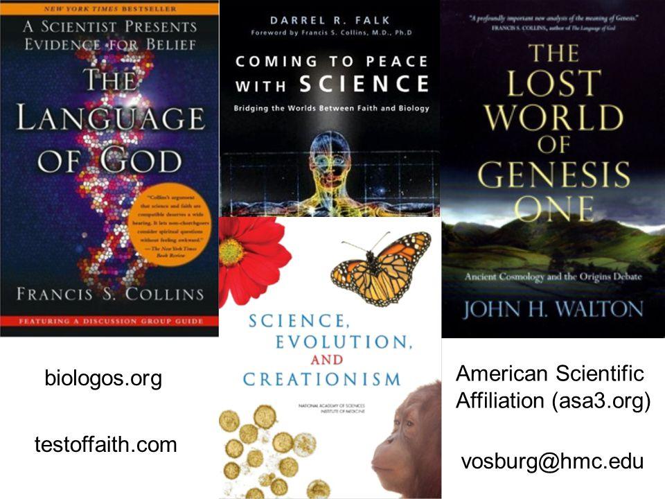 American Scientific Affiliation (asa3.org) biologos.org testoffaith.com vosburg@hmc.edu