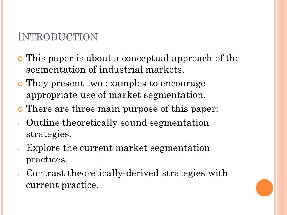 Introduction This paper is about a conceptual approach of the segmentation of industrial markets.