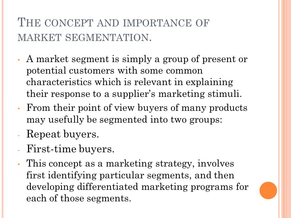 the importance of market segments The market segmentation is defined as the process to divide the large market into smaller and clearly identified segments or groups having similar needs, demands and characteristics the target is to create a marketing campaign that focuses on this specific consumer segment.