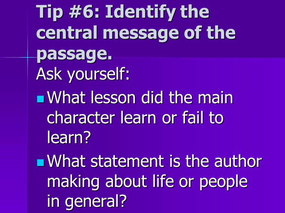 Tip #6: Identify the central message of the passage.