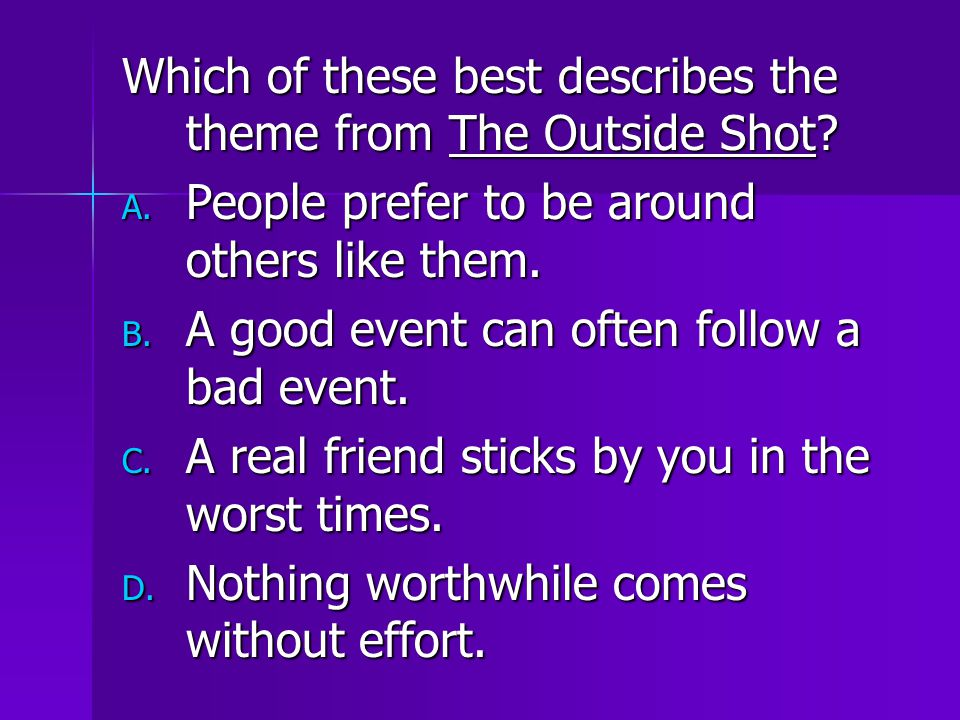 Which of these best describes the theme from The Outside Shot