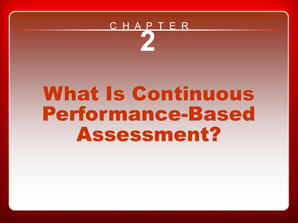 Chapter 2 What Is Continuous Performance-Based Assessment