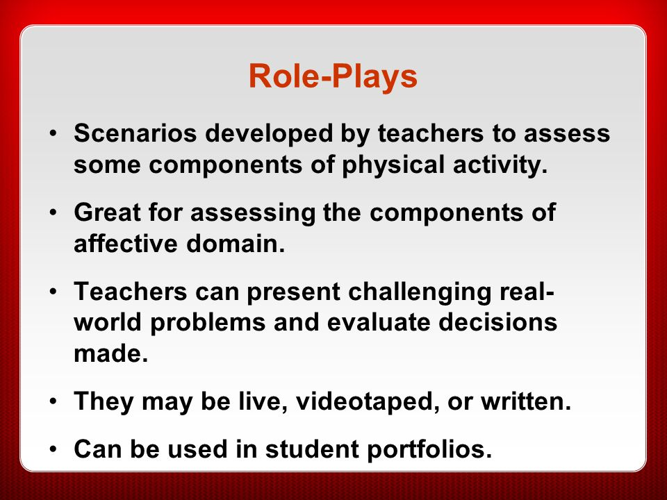 Role-Plays Scenarios developed by teachers to assess some components of physical activity. Great for assessing the components of affective domain.