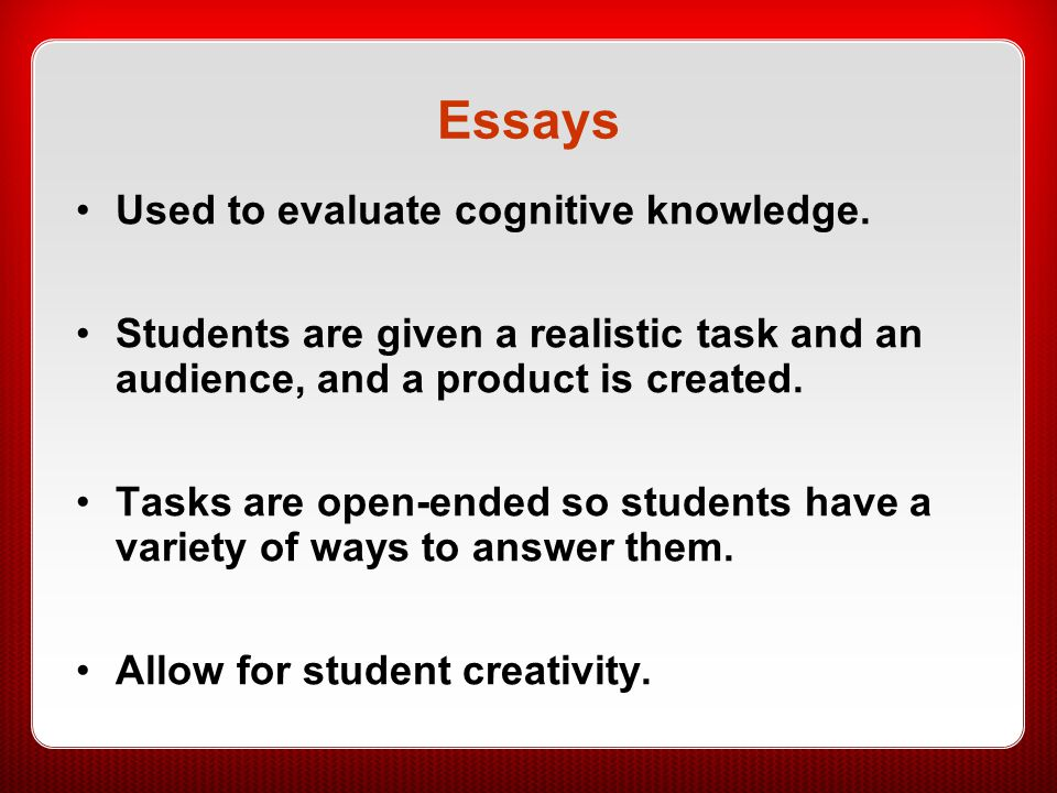 Essays Used to evaluate cognitive knowledge.
