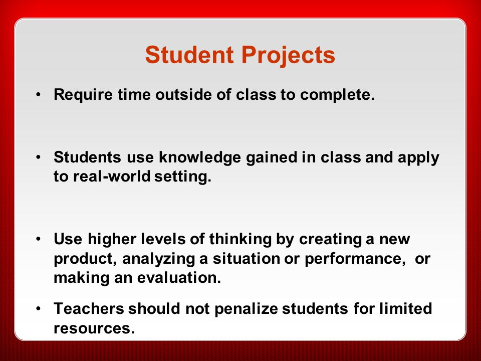 Student Projects Require time outside of class to complete.