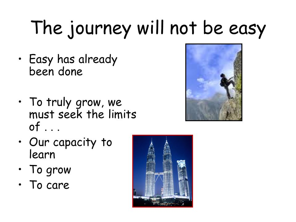 The journey will not be easy