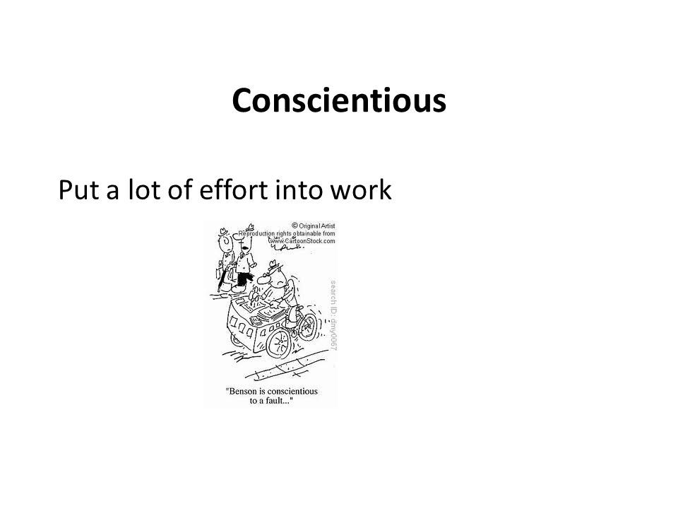 Conscientious Put a lot of effort into work