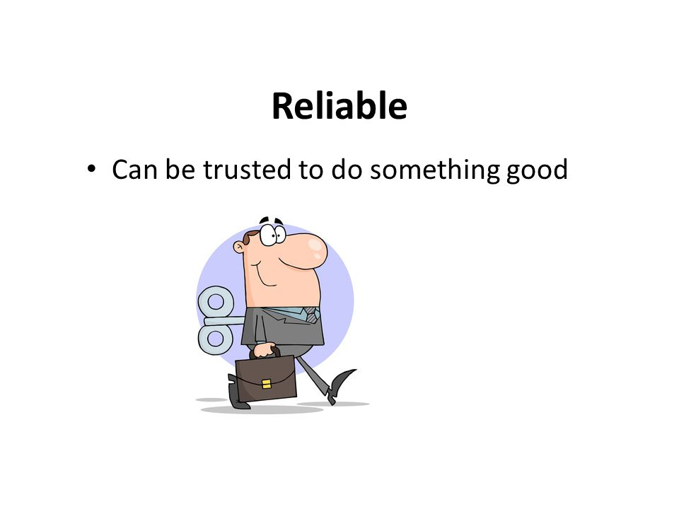 Reliable Can be trusted to do something good